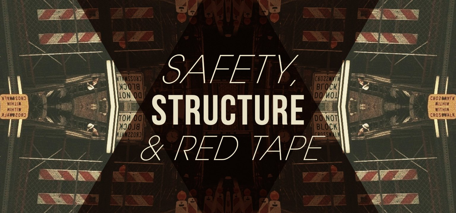 Safety, Structure, and Red Tape