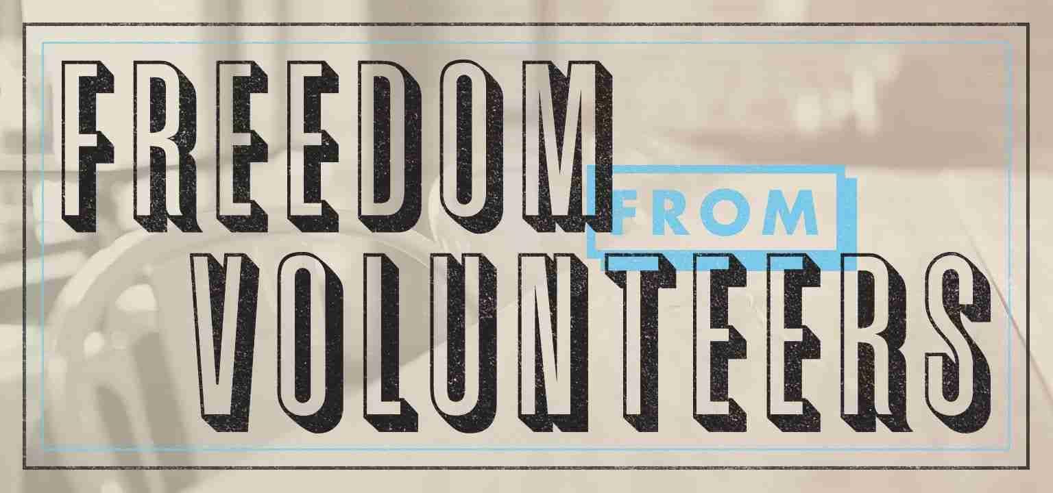 Freedom from Volunteers