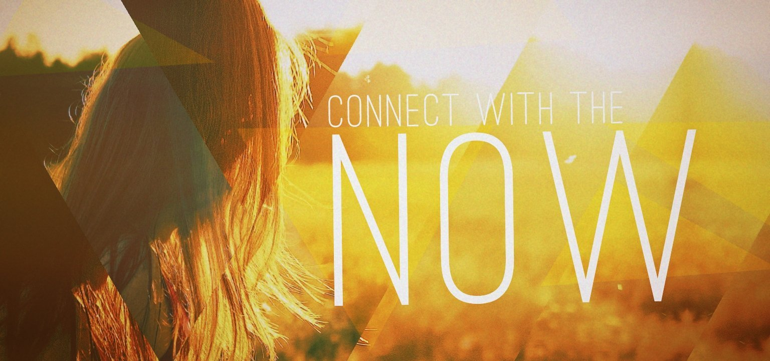Connect with the Now