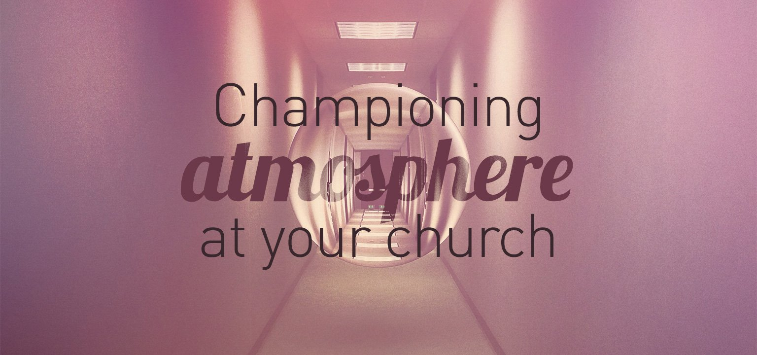 Championing Atmosphere at Your Church