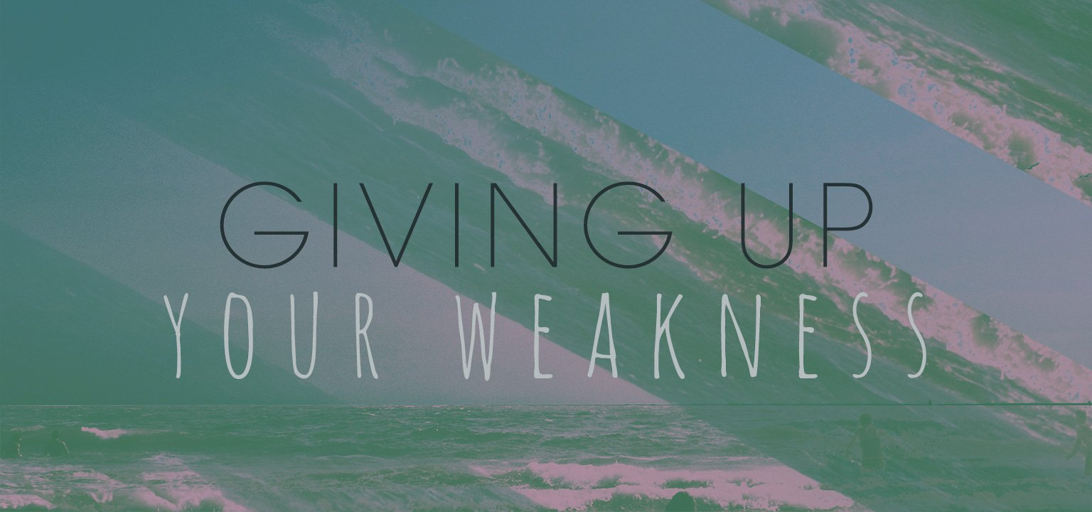 Giving Up Your Weakness