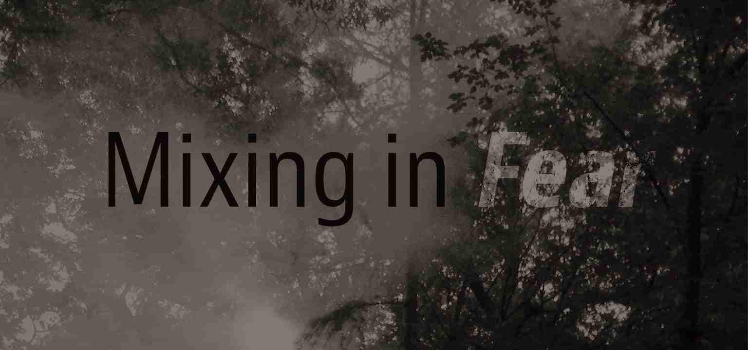 Mixing in Fear