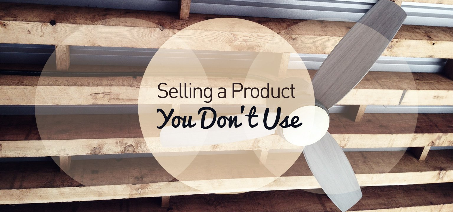 Selling a Product You Don't Use