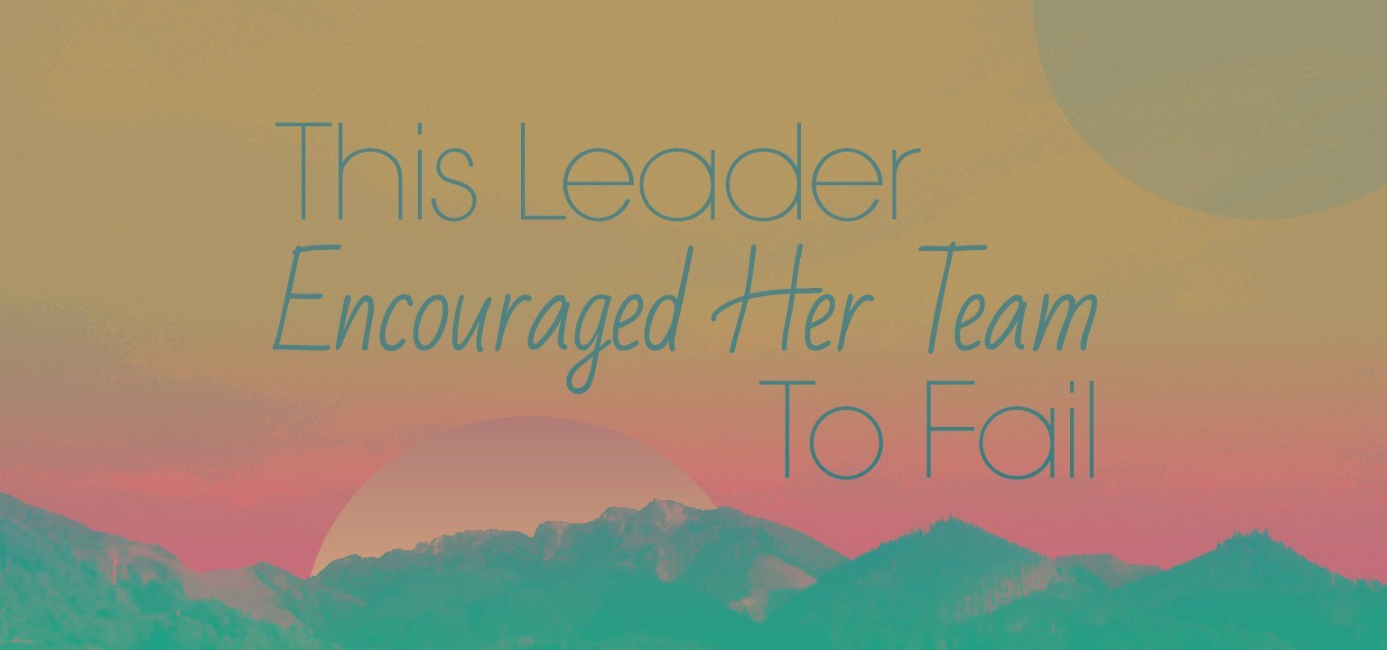 This Leader Encouraged Her Team to Fail