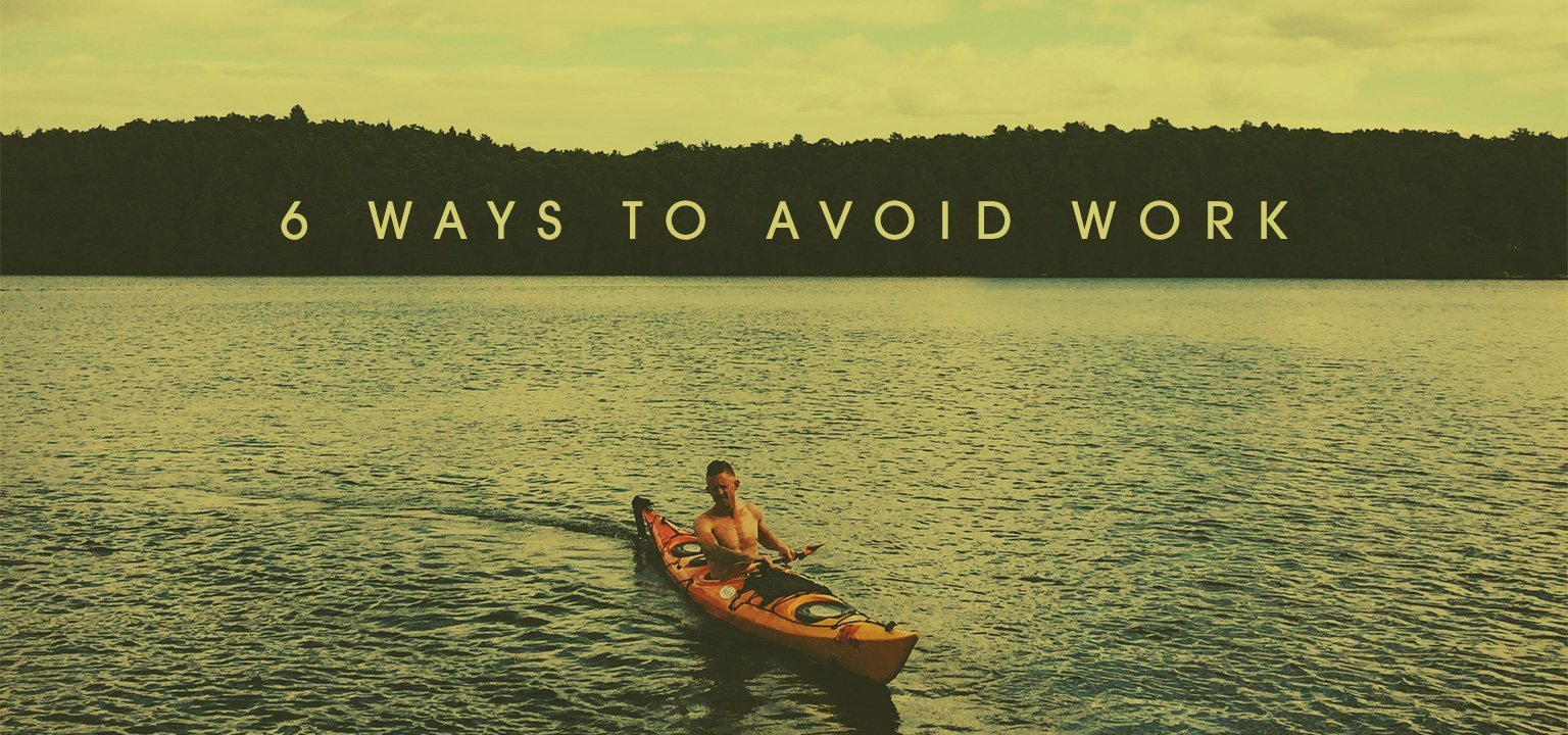 6 Ways to Avoid Work