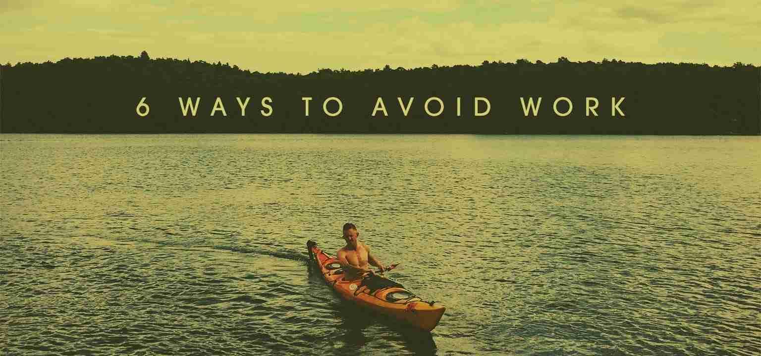 6 Ways to Avoid Work