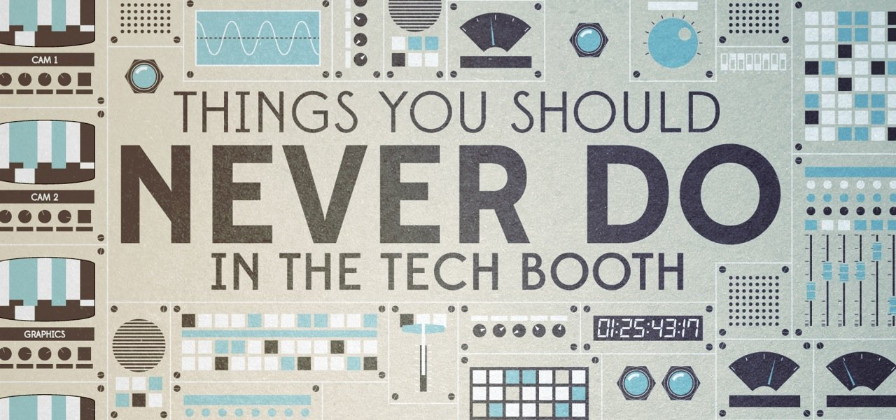 5 Things You Should Never Do in the Tech Booth