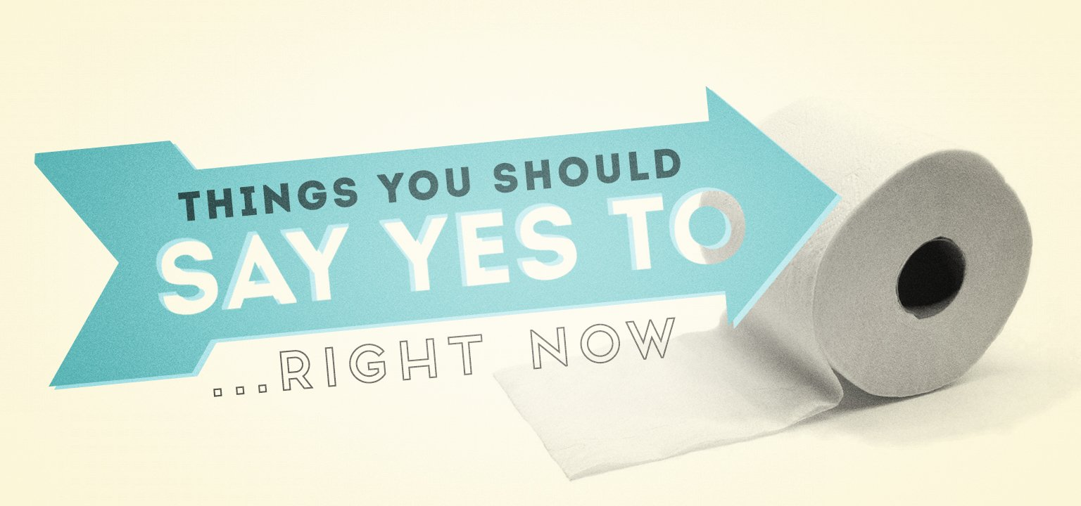 10 Things You Need to Say Yes to Right Now