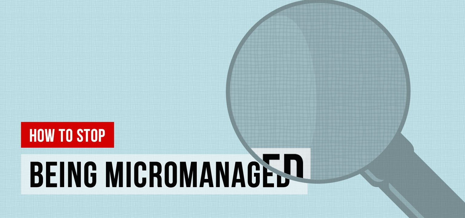 How to Stop Being Micromanaged