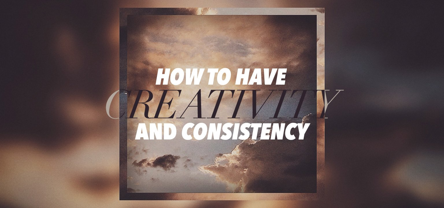 How to Have Creativity and Consistency
