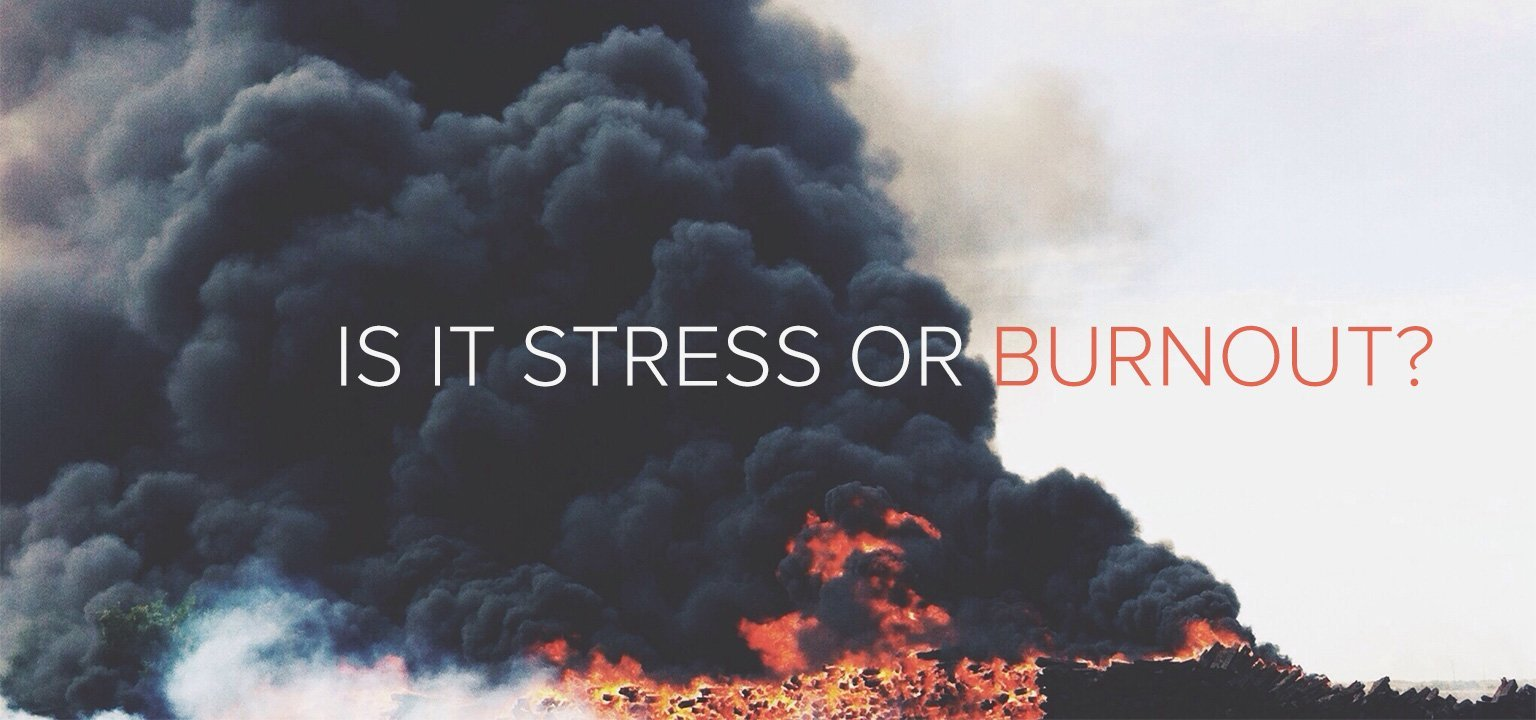 Is It Stress or Burnout?