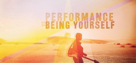 Performance Vs Being Yourself