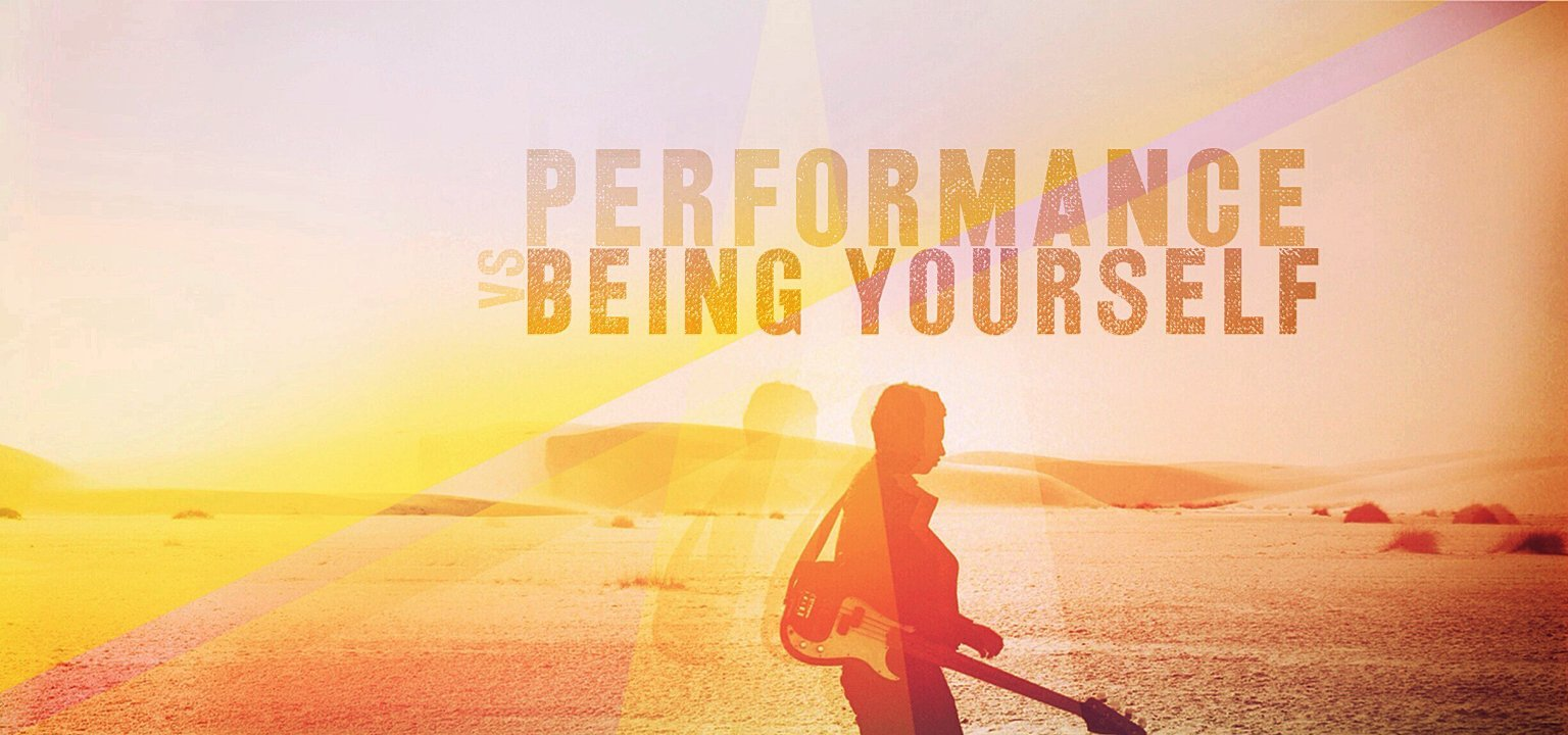 Performance vs. Being Yourself