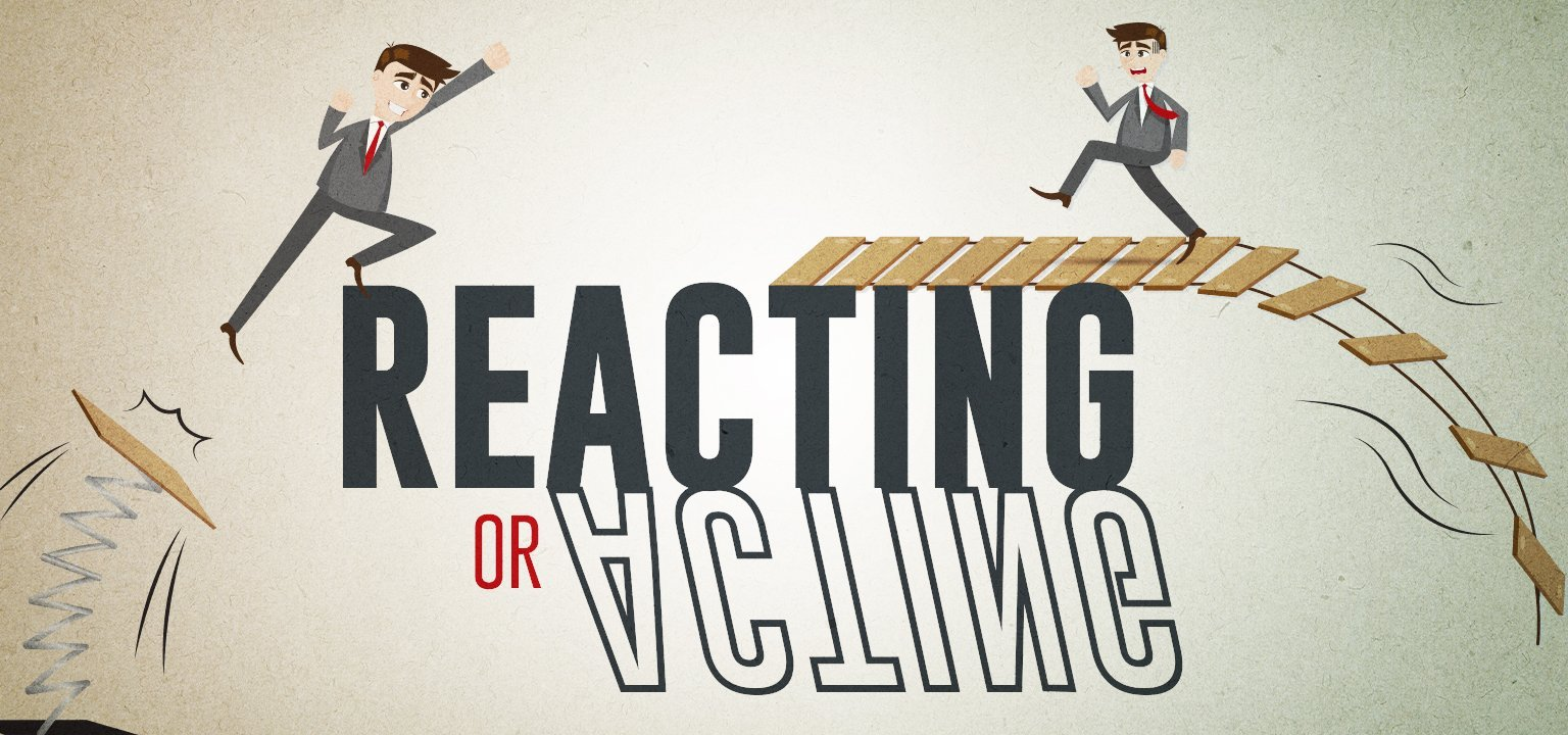 Reacting or Acting