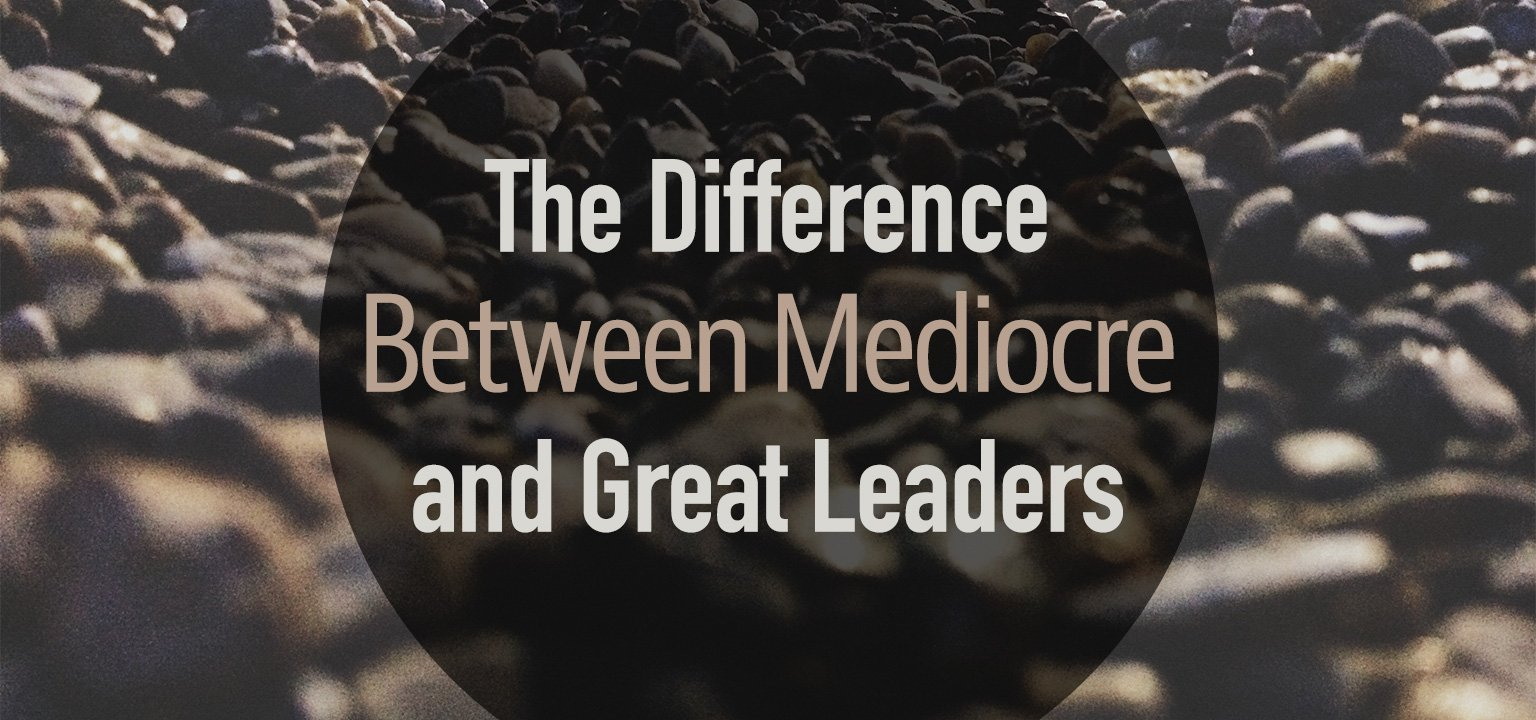 The Difference Between Mediocre and Great Leaders