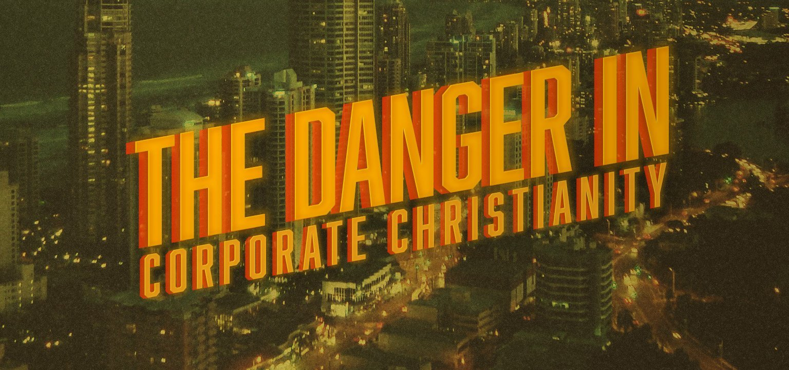 The Danger in Corporate Christianity