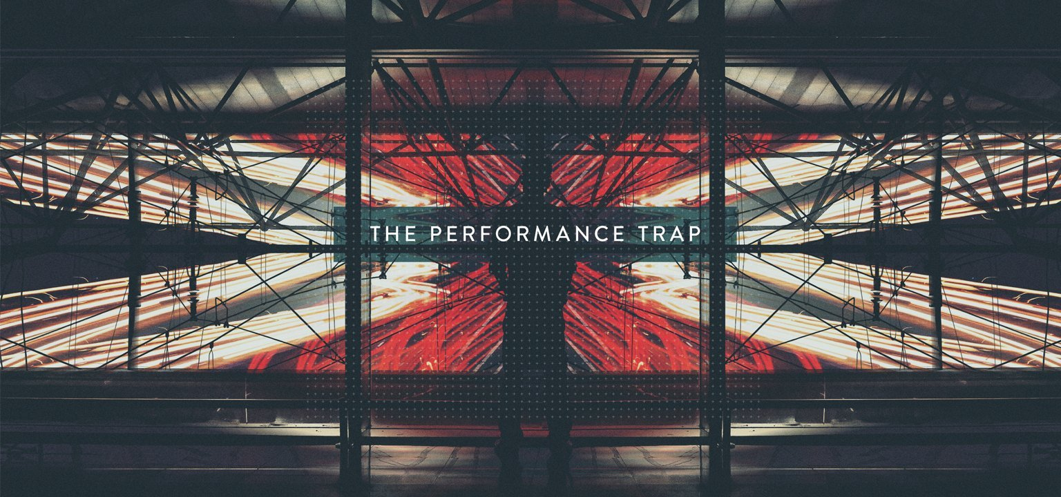 The Performance Trap