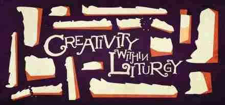 Creativity Within Liturgy