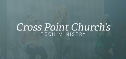 Cross-Point-Church's-Tech-Ministry