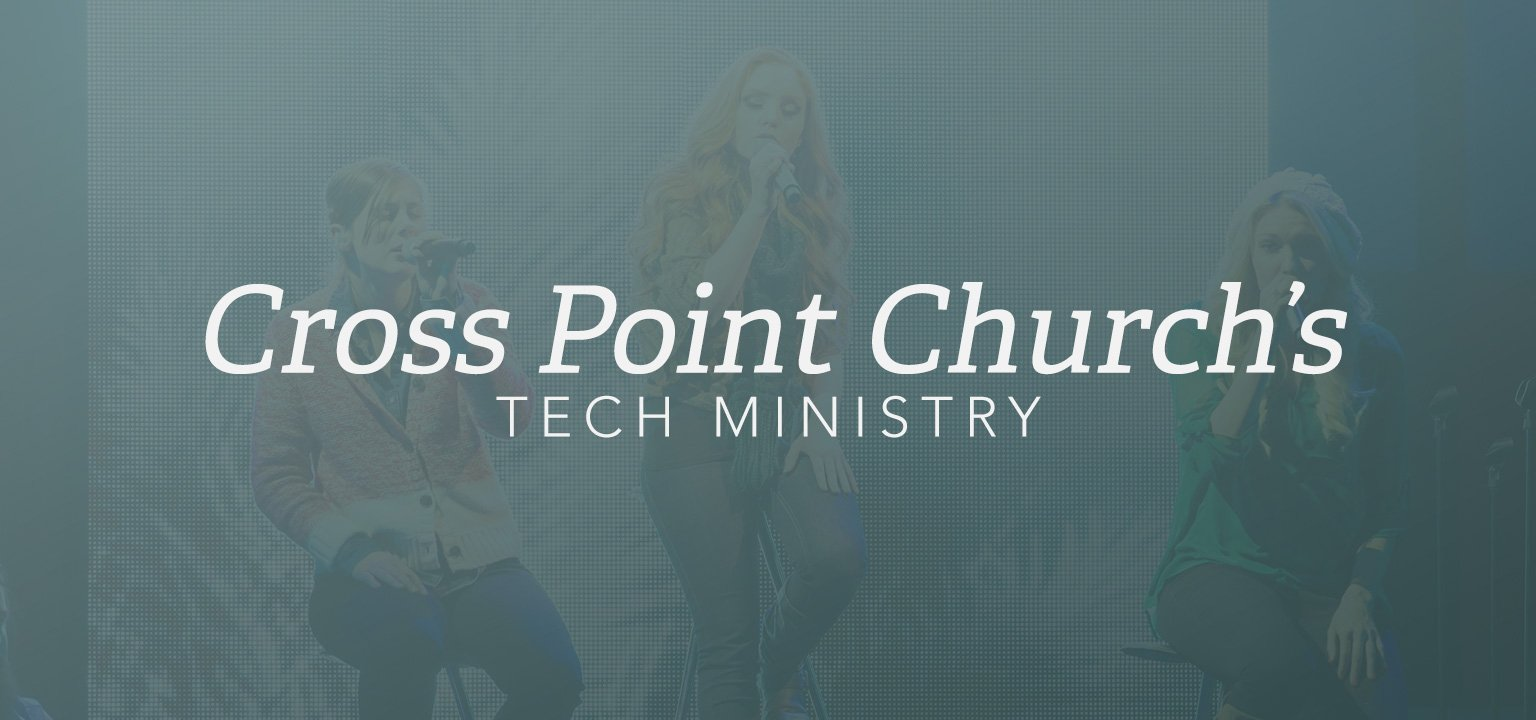 Cross Point Church's Tech Ministry