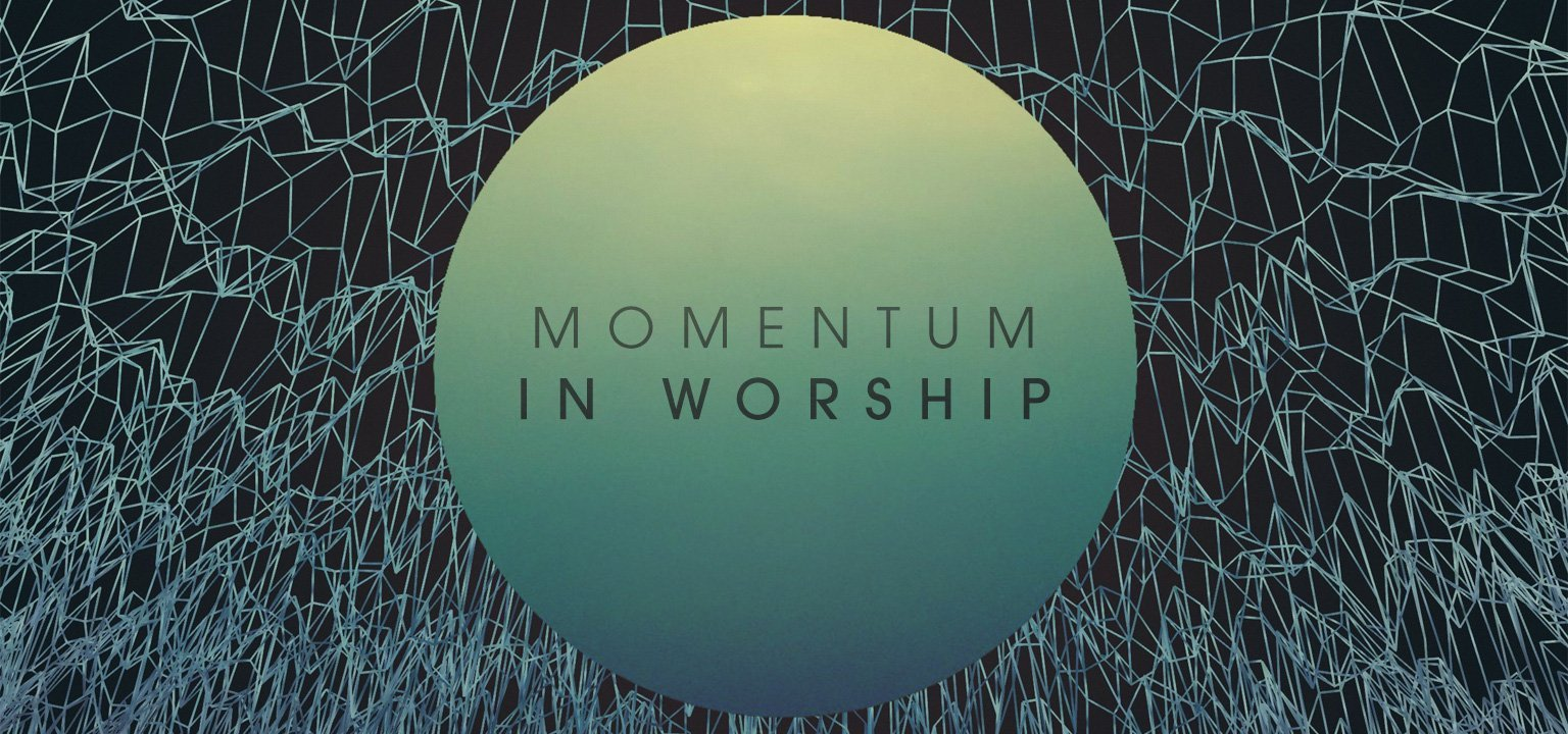 Momentum in Worship