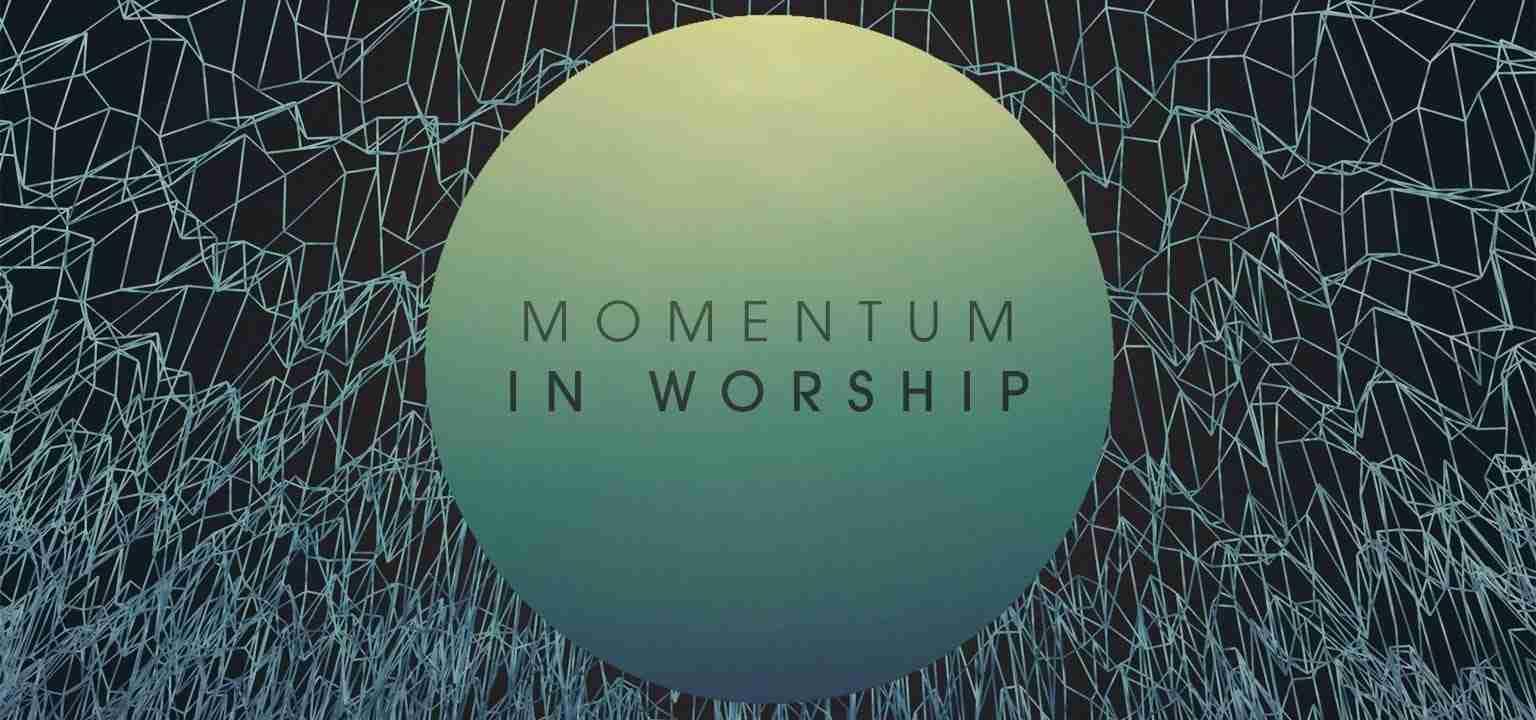 Momentum in Worship