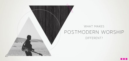 what-makes-postmordern-worship-different