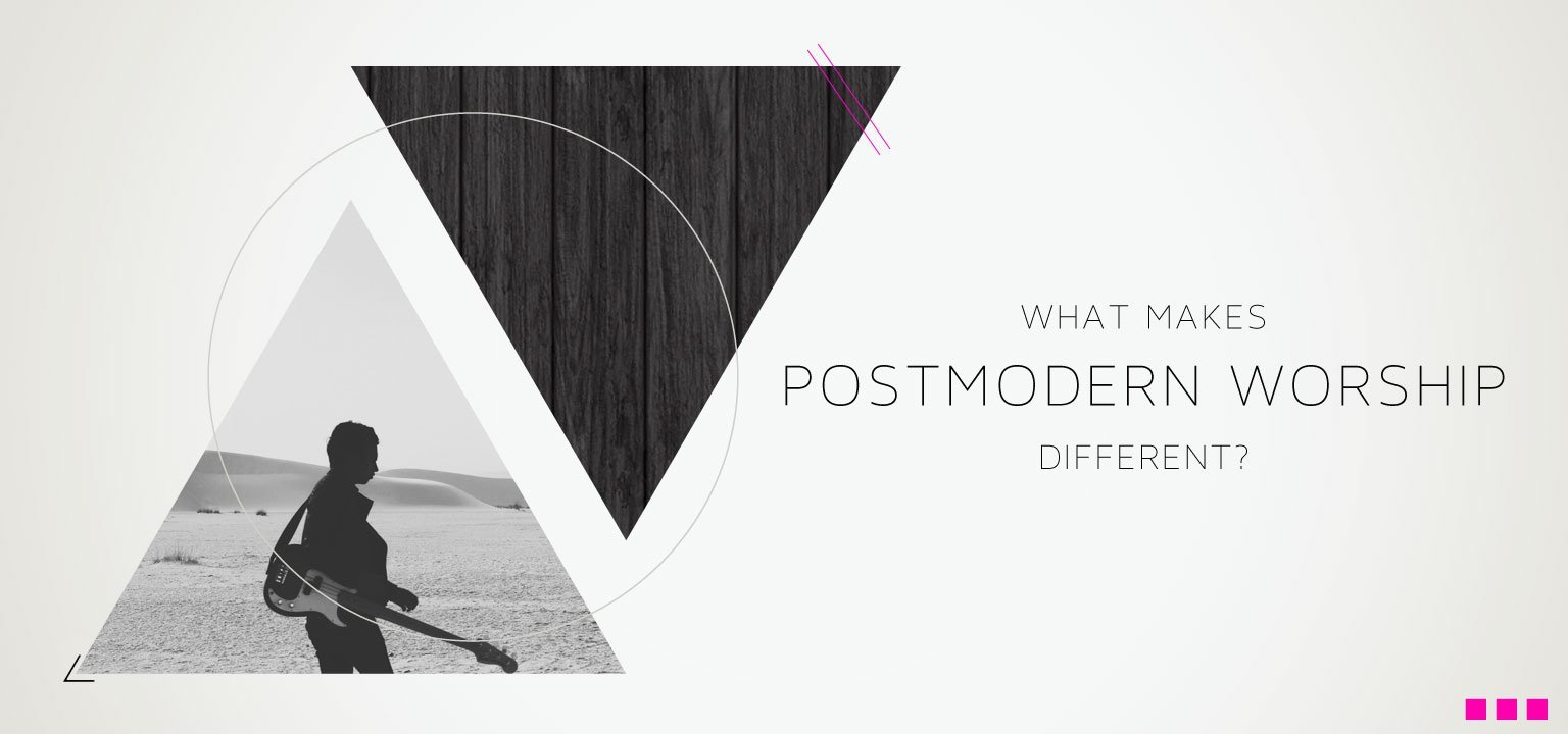What Makes Postmodern Worship Different?