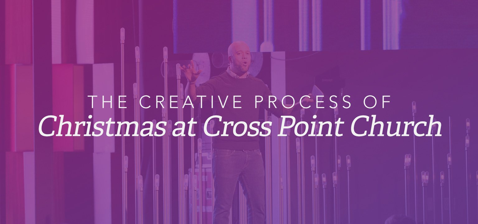 The Creative Process of Christmas at Cross Point Church