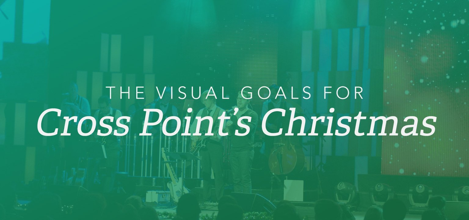The Visual Goals for Cross Point's Christmas