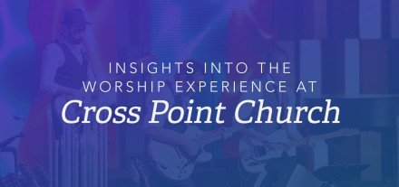 9.-Insights-into-the-Worship-Experience-at-Cross-Point-Church