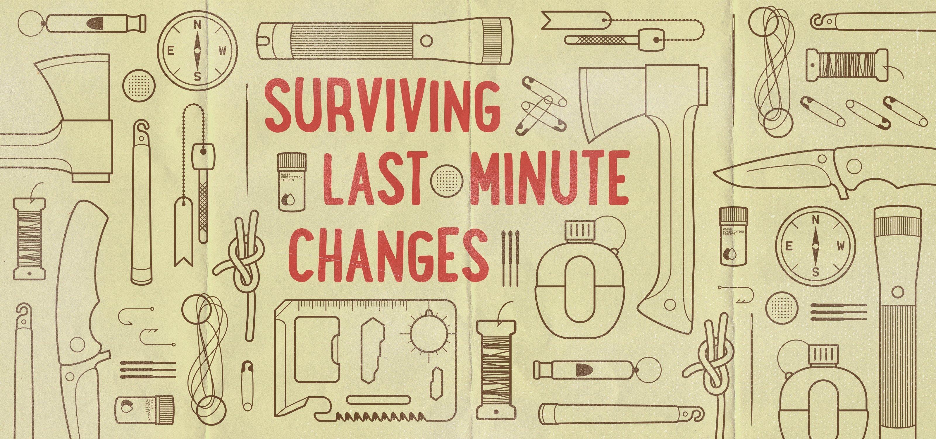 Surviving Last Minute Changes