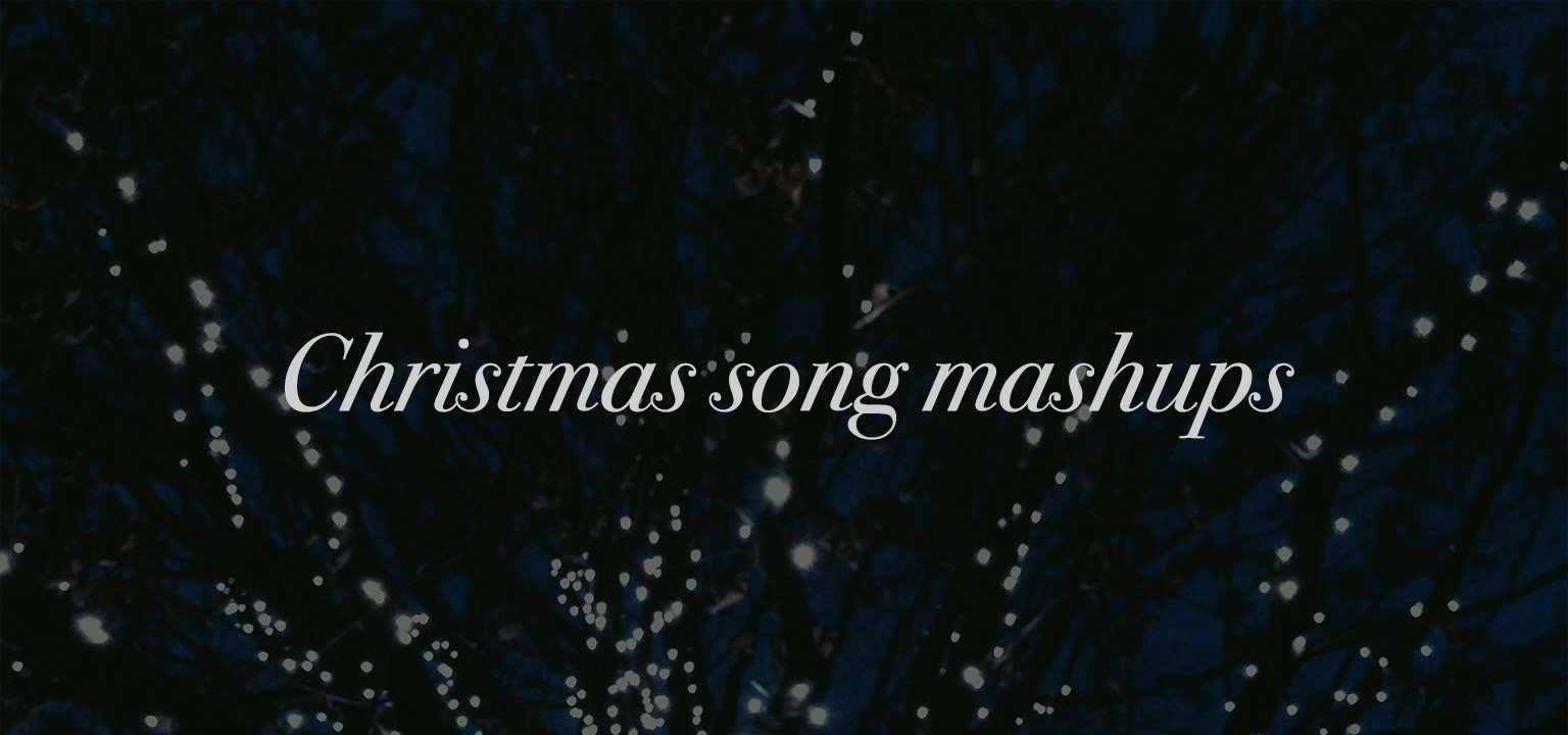 Christmas Song Mashups
