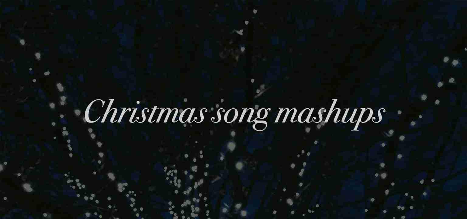 Christmas Song Mashups