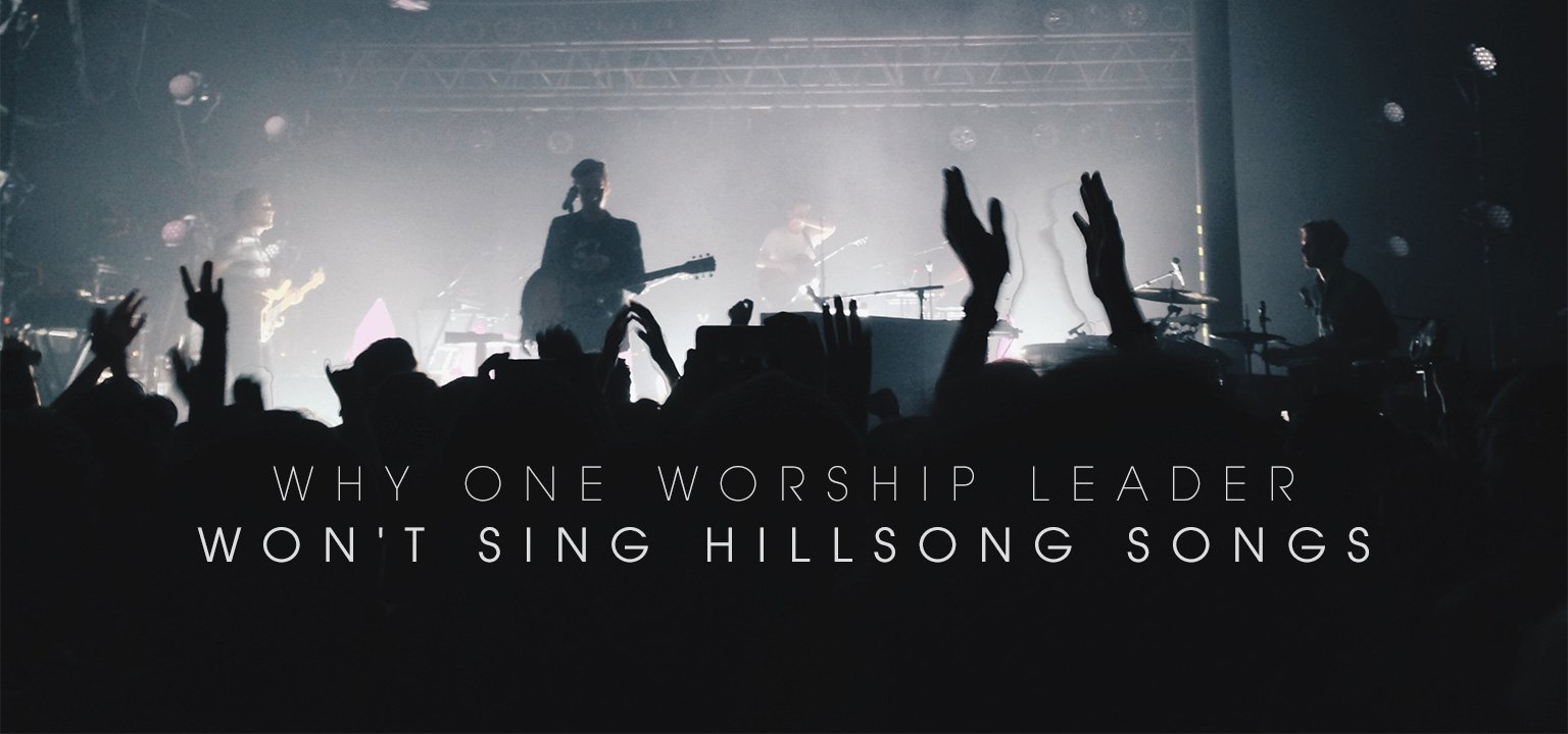 Why One Worship Leader Won't Sing Hillsong Songs