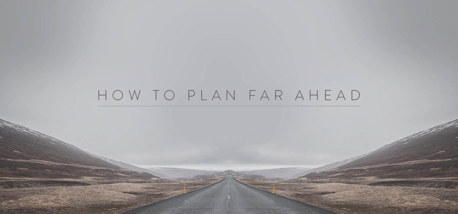 How to Plan Far Ahead