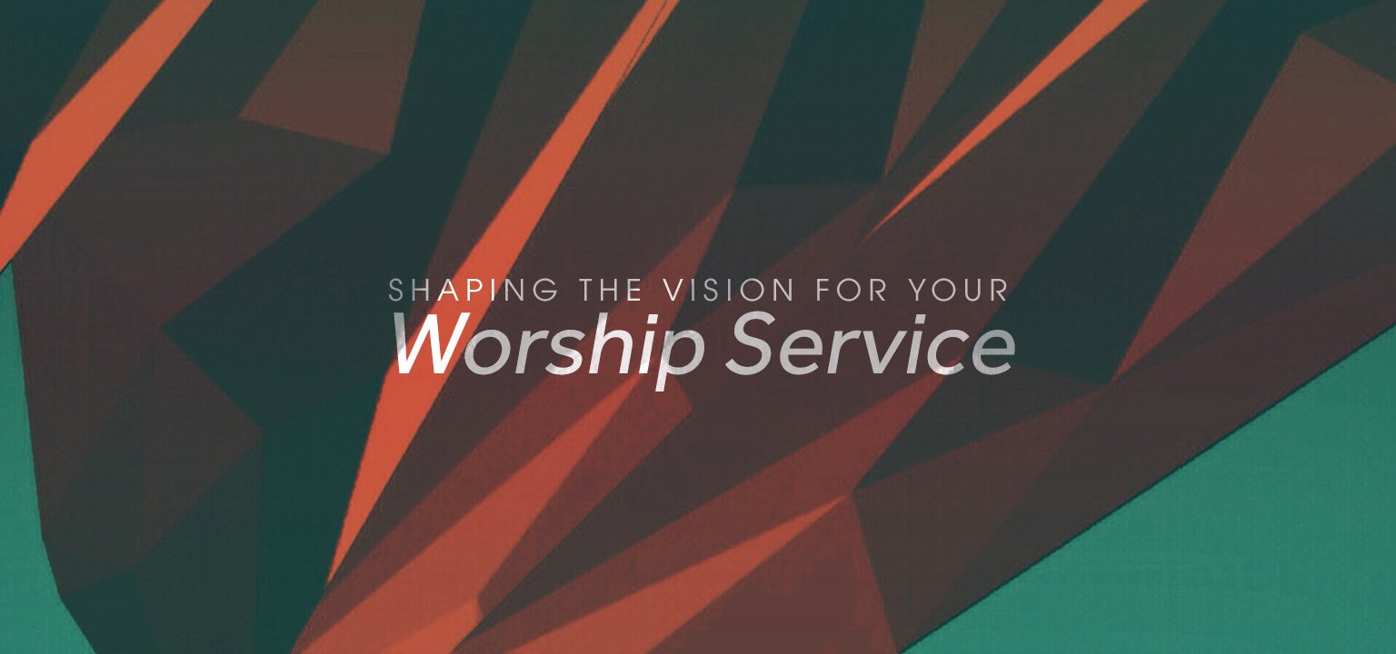 Shaping the Vision for Your Worship Service