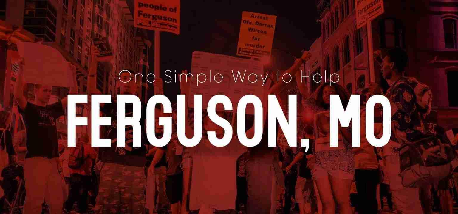 A Simple Way to Help Ferguson, MO