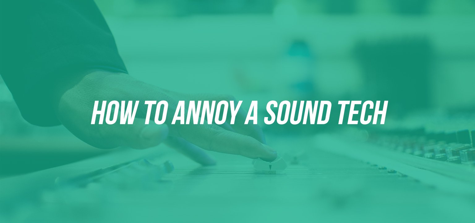 How to Annoy a Sound Tech