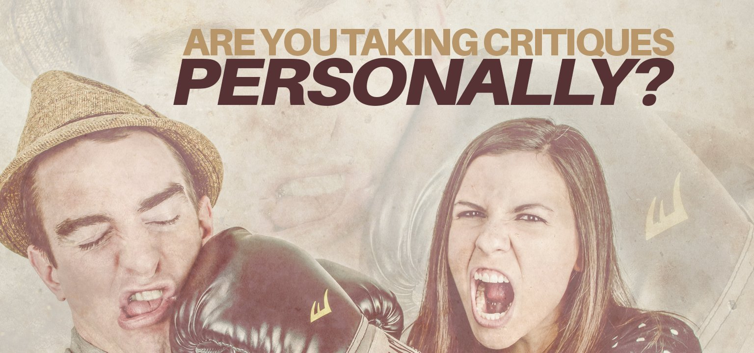 Are You Taking Critiques Personally?