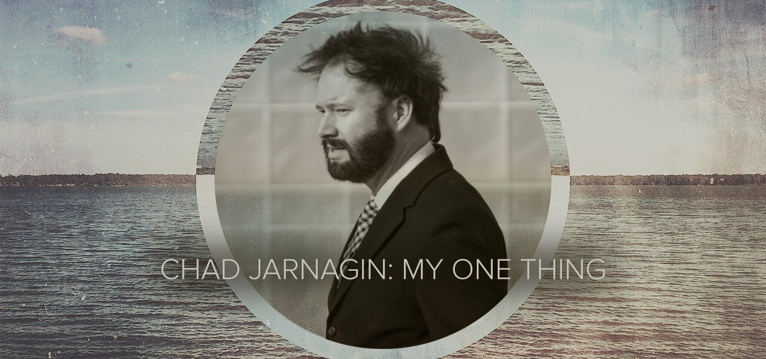 Chad Jarnagin: My One Thing