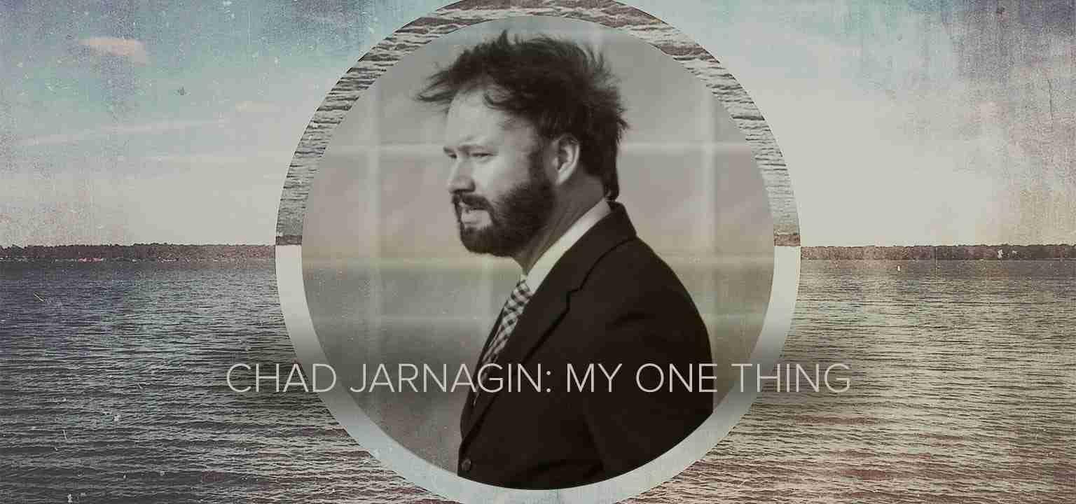 Chad Jarnagin: My One Thing