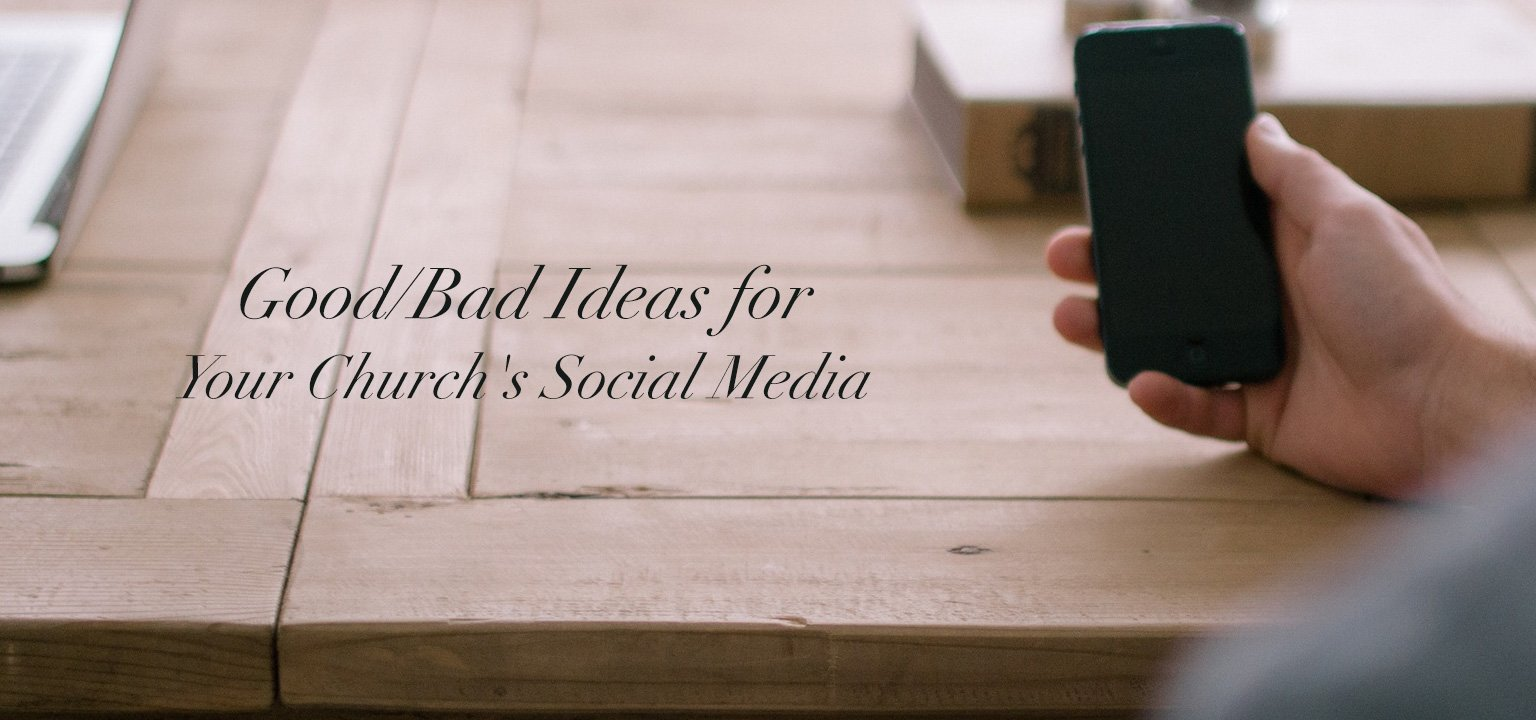 Good/Bad Ideas for Your Church's Social Media