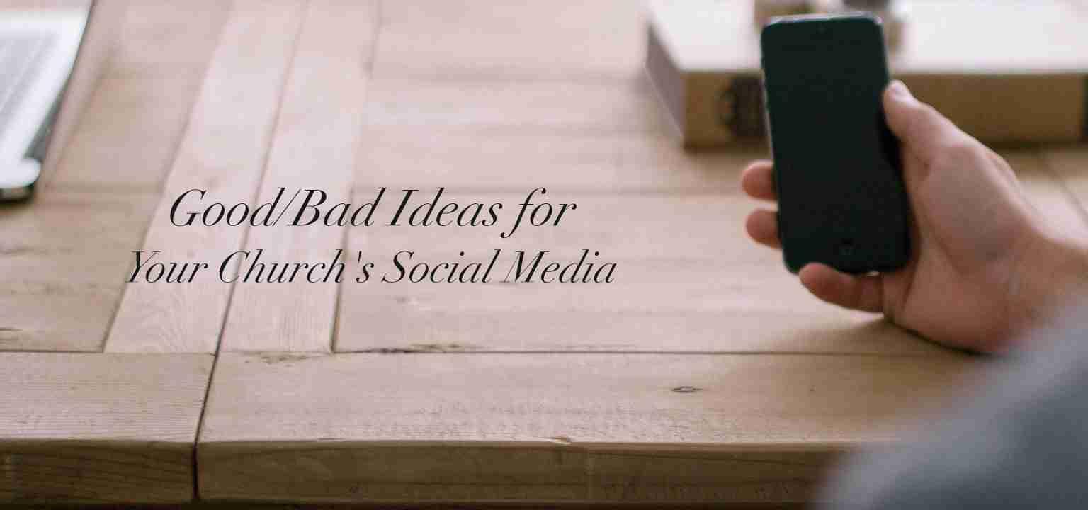 Good/Bad Ideas for Your Church's Social Media