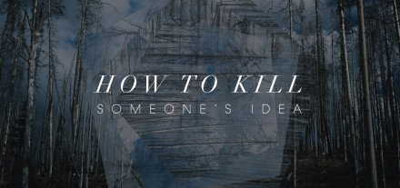 How-to-Kill-Someone's-Idea