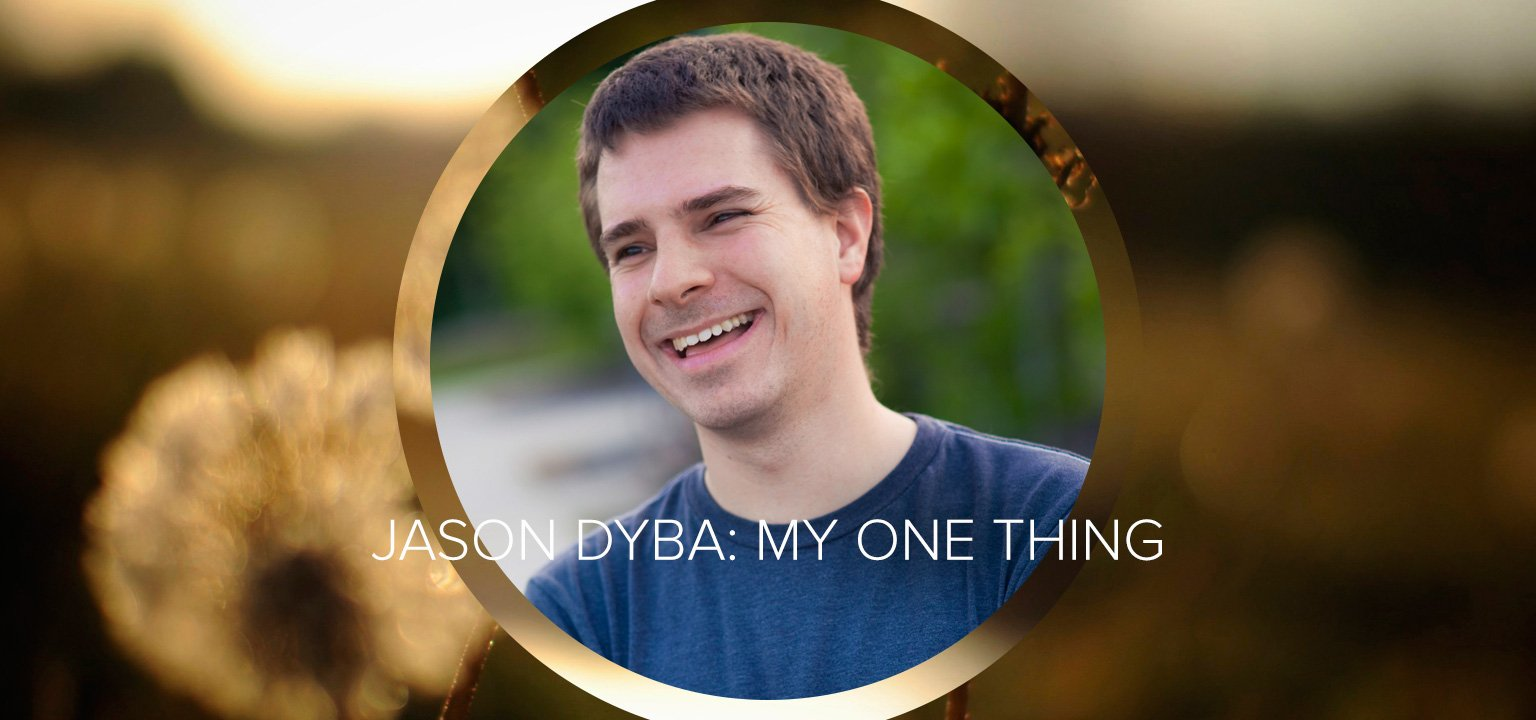 Jason Dyba: My One Thing