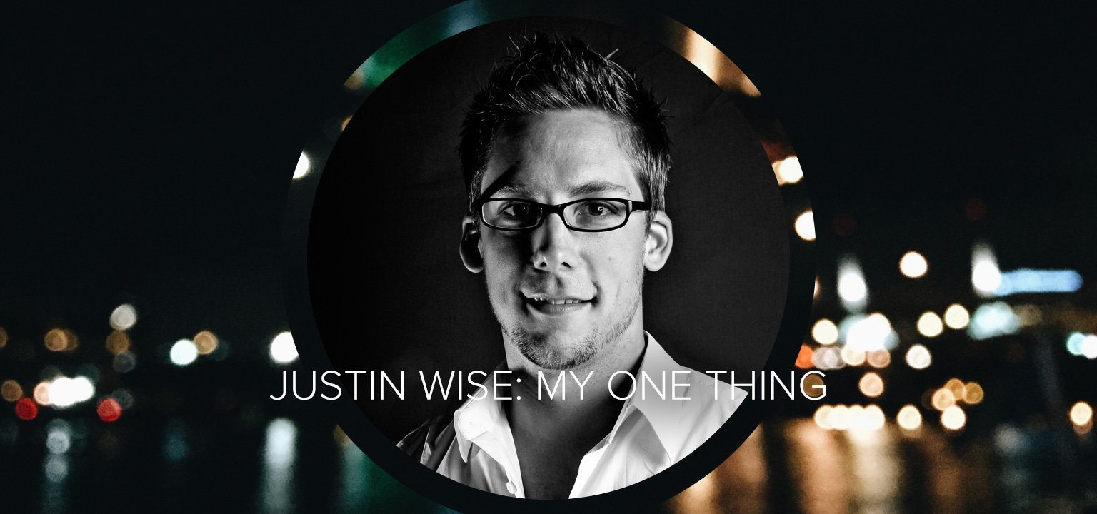 Justin Wise: My One Thing