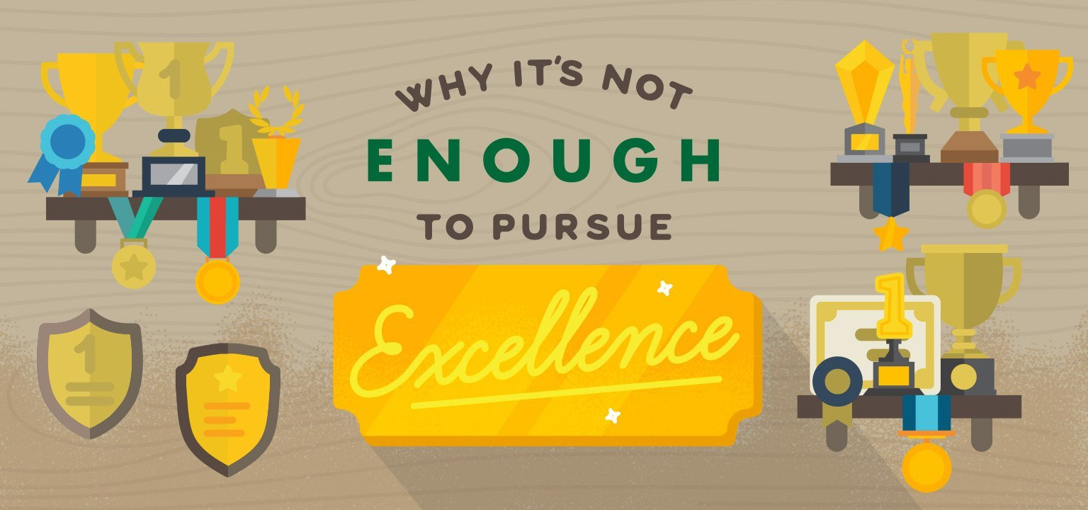 Why It's Not Enough to Pursue Excellence