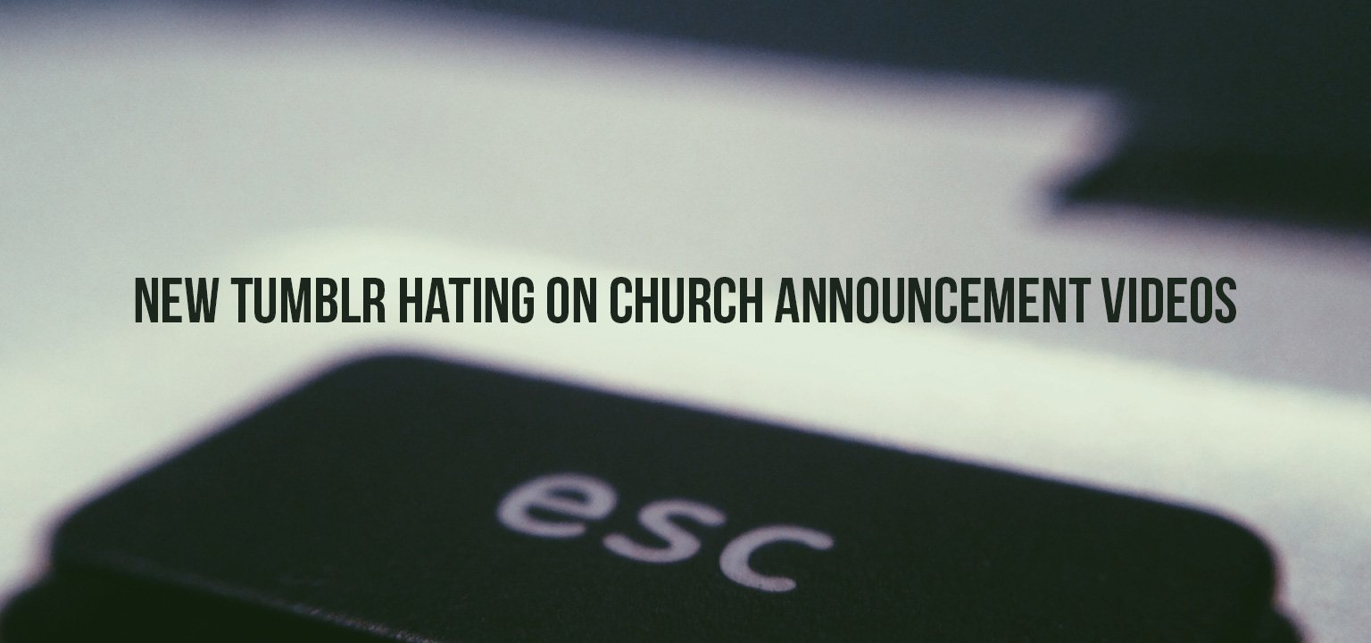 New Tumblr Hating on Church Announcement Videos