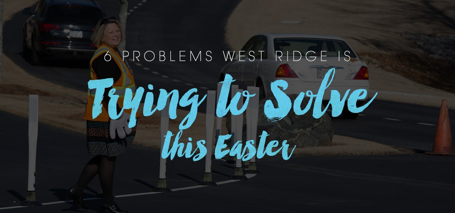 6 Problems West Ridge is Trying to Solve for Easter